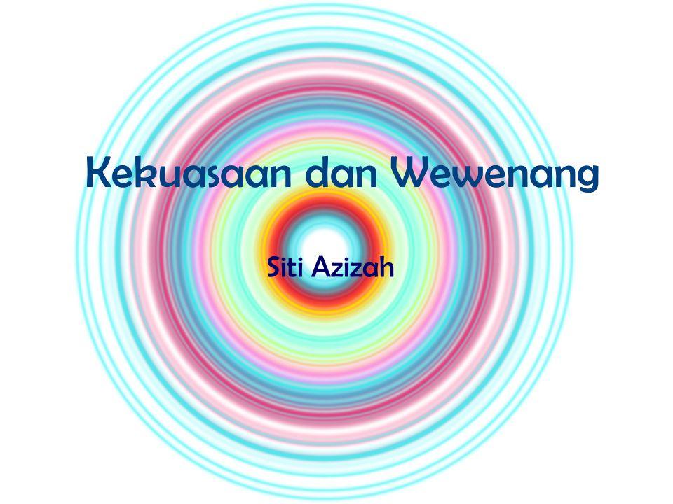 Kekuasaan dan Wewenang Siti Azizah