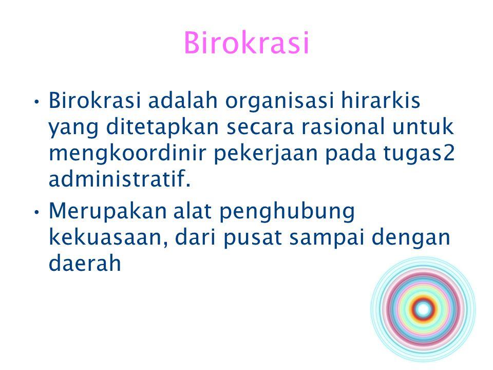Birokrasi Birokrasi adalah organisasi hirarkis yang ditetapkan secara rasional untuk mengkoordinir pekerjaan pada tugas2 administratif. Merupakan alat