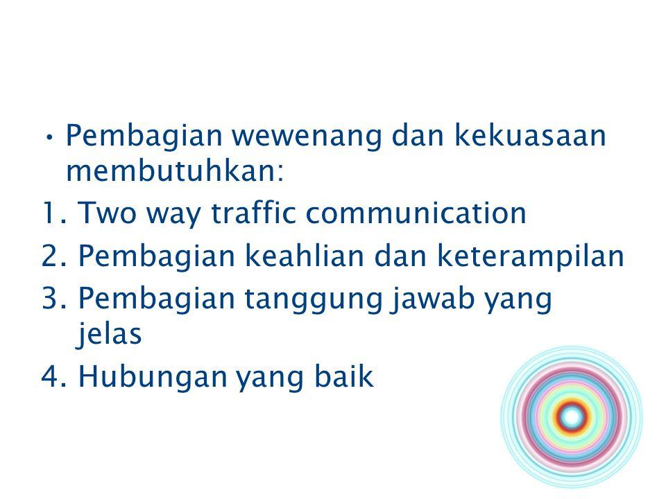 Pembagian wewenang dan kekuasaan membutuhkan: 1.Two way traffic communication 2.Pembagian keahlian dan keterampilan 3.Pembagian tanggung jawab yang je