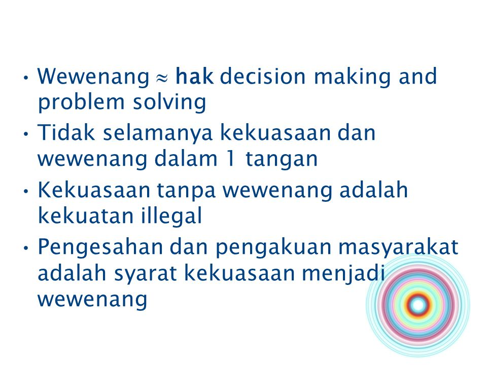 Wewenang  hak decision making and problem solving Tidak selamanya kekuasaan dan wewenang dalam 1 tangan Kekuasaan tanpa wewenang adalah kekuatan ille