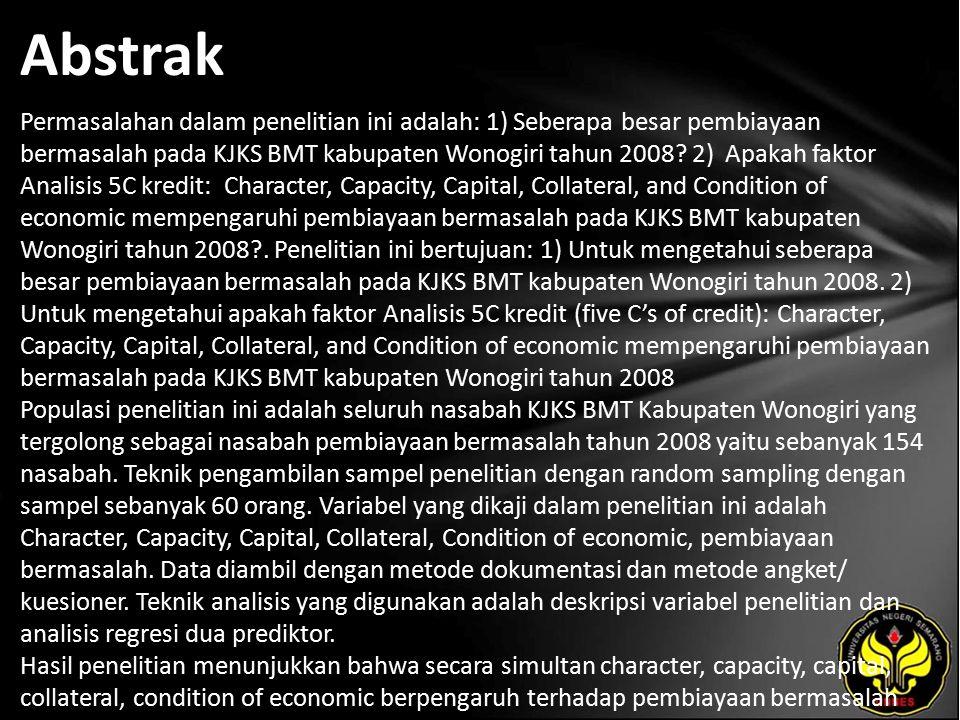 Abstrak Permasalahan dalam penelitian ini adalah: 1) Seberapa besar pembiayaan bermasalah pada KJKS BMT kabupaten Wonogiri tahun 2008.