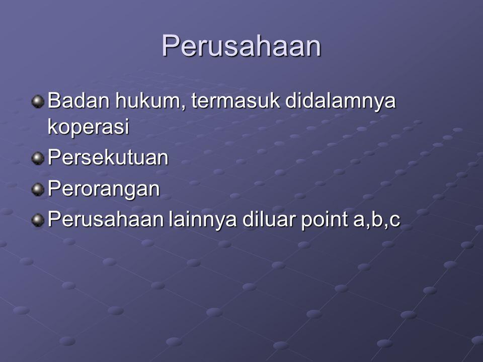 Perusahaan Badan hukum, termasuk didalamnya koperasi PersekutuanPerorangan Perusahaan lainnya diluar point a,b,c
