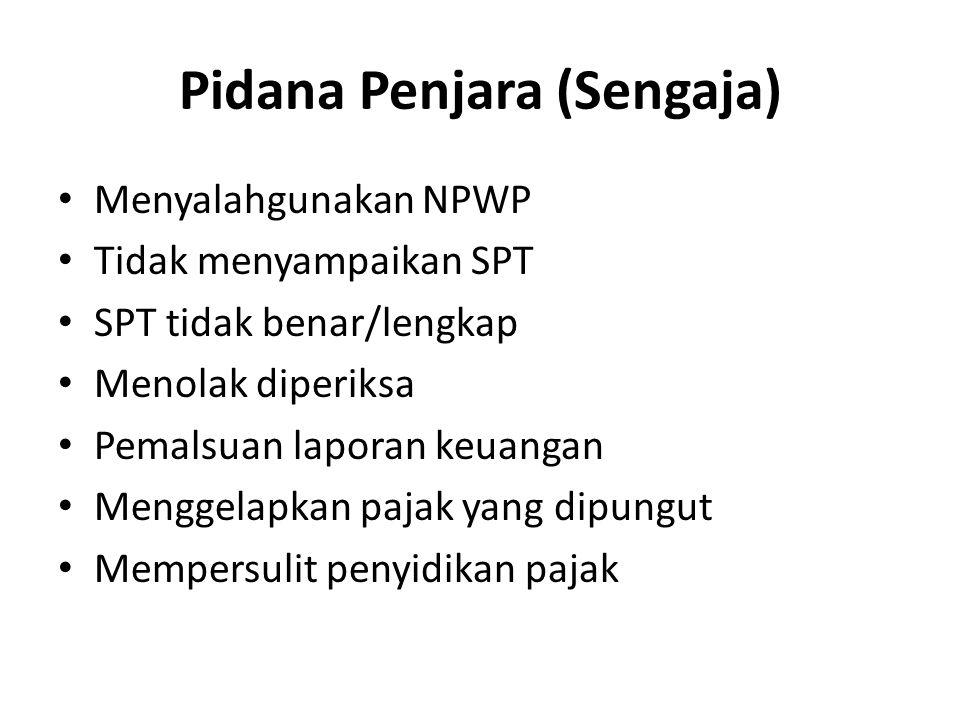 Pidana Penjara (Sengaja) Menyalahgunakan NPWP Tidak menyampaikan SPT SPT tidak benar/lengkap Menolak diperiksa Pemalsuan laporan keuangan Menggelapkan