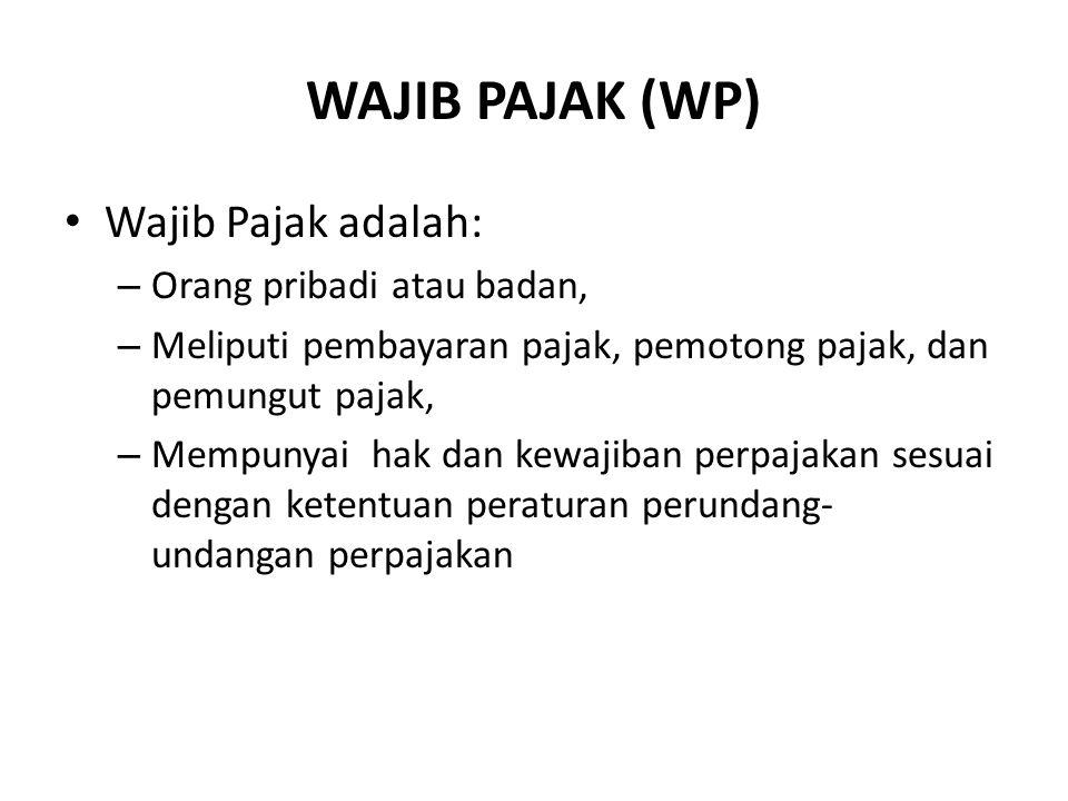 WAJIB PAJAK (WP) Wajib Pajak adalah: – Orang pribadi atau badan, – Meliputi pembayaran pajak, pemotong pajak, dan pemungut pajak, – Mempunyai hak dan