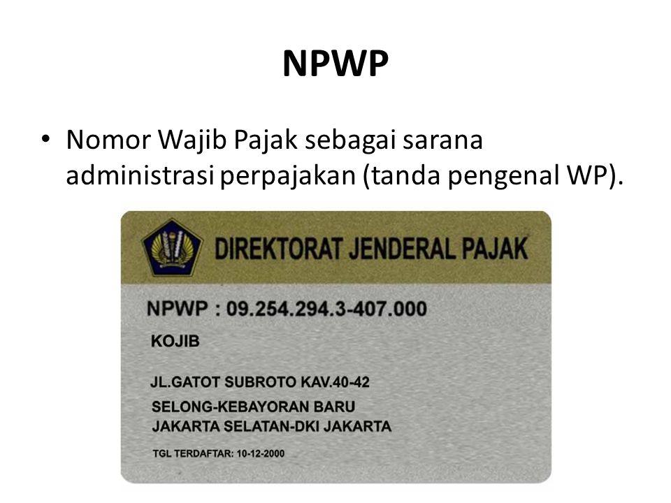 NPWP Nomor Wajib Pajak sebagai sarana administrasi perpajakan (tanda pengenal WP).