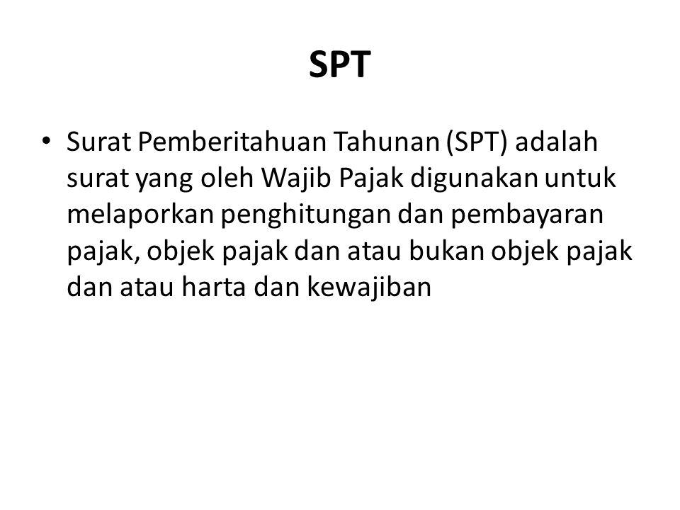 SPT Surat Pemberitahuan Tahunan (SPT) adalah surat yang oleh Wajib Pajak digunakan untuk melaporkan penghitungan dan pembayaran pajak, objek pajak dan
