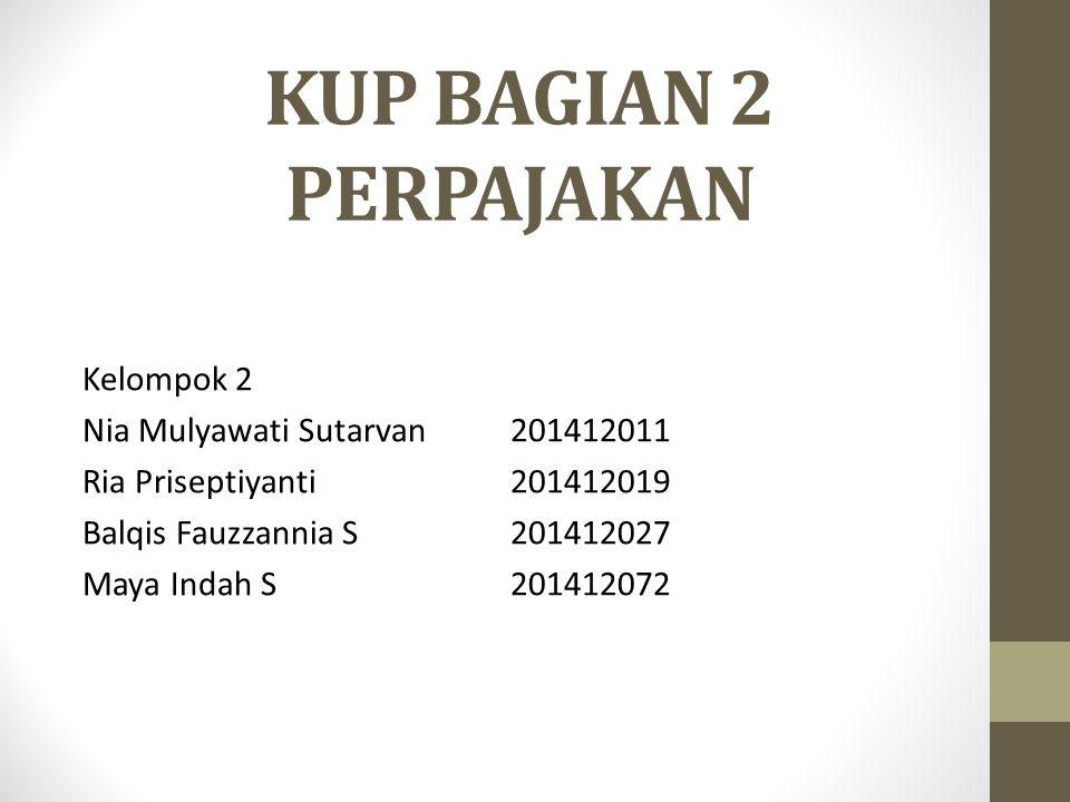 KUP BAGIAN 2 PERPAJAKAN Kelompok 2 Nia Mulyawati Sutarvan201412011 Ria Priseptiyanti201412019 Balqis Fauzzannia S201412027 Maya Indah S201412072