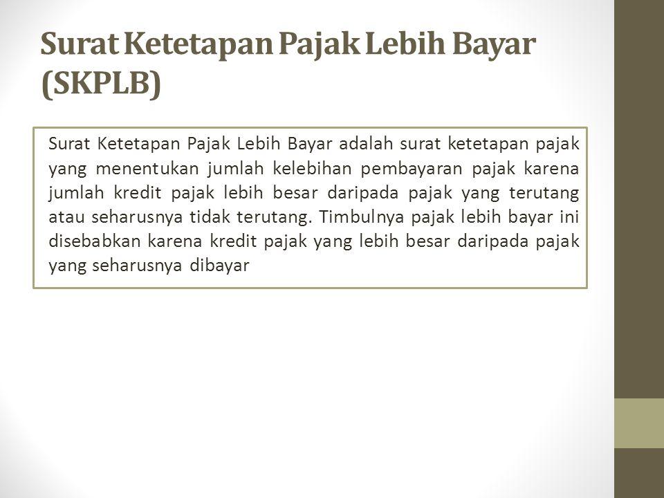 Surat Ketetapan Pajak Lebih Bayar (SKPLB) Surat Ketetapan Pajak Lebih Bayar adalah surat ketetapan pajak yang menentukan jumlah kelebihan pembayaran p