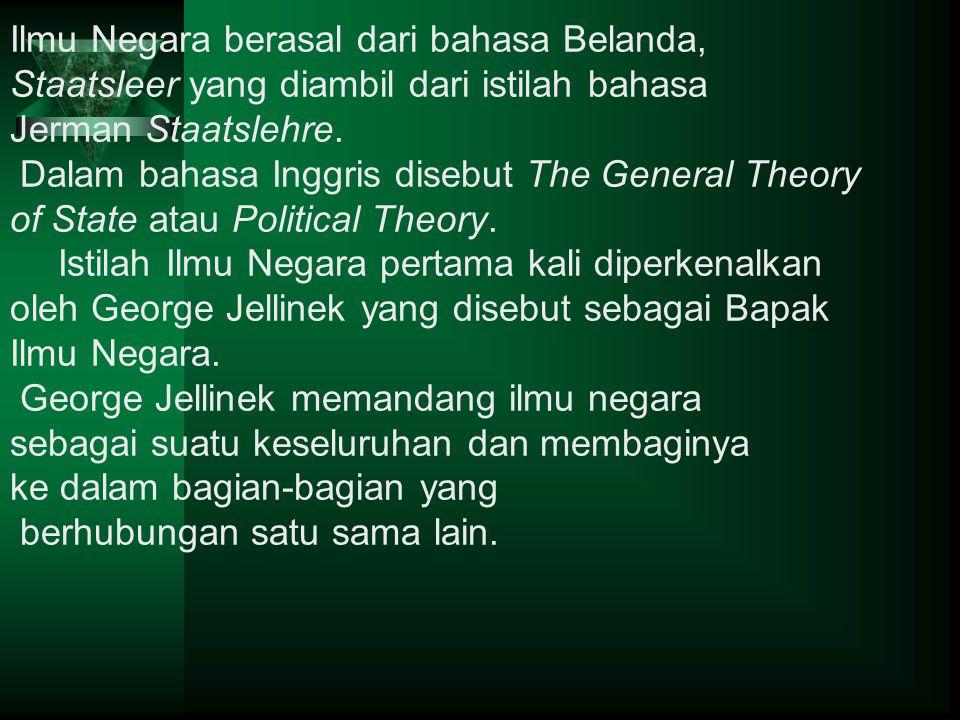 Ilmu Negara berasal dari bahasa Belanda, Staatsleer yang diambil dari istilah bahasa Jerman Staatslehre. Dalam bahasa Inggris disebut The General Theo