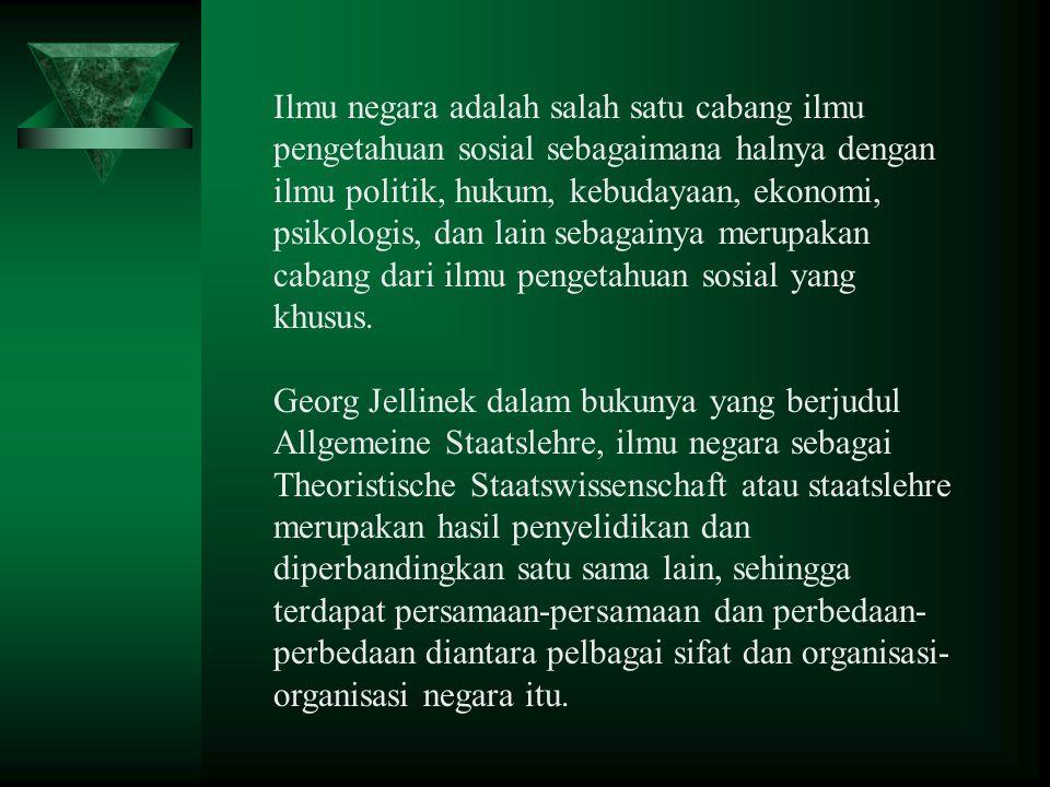 Ilmu negara adalah salah satu cabang ilmu pengetahuan sosial sebagaimana halnya dengan ilmu politik, hukum, kebudayaan, ekonomi, psikologis, dan lain