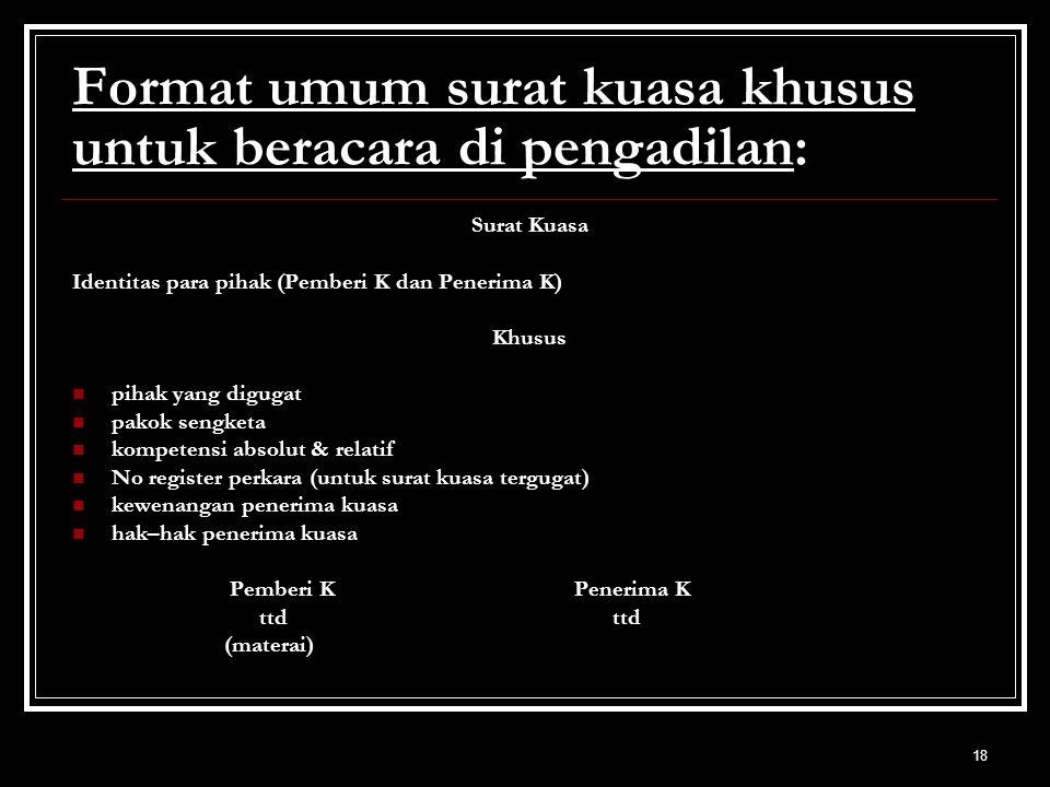18 Format umum surat kuasa khusus untuk beracara di pengadilan: Surat Kuasa Identitas para pihak (Pemberi K dan Penerima K) Khusus pihak yang digugat