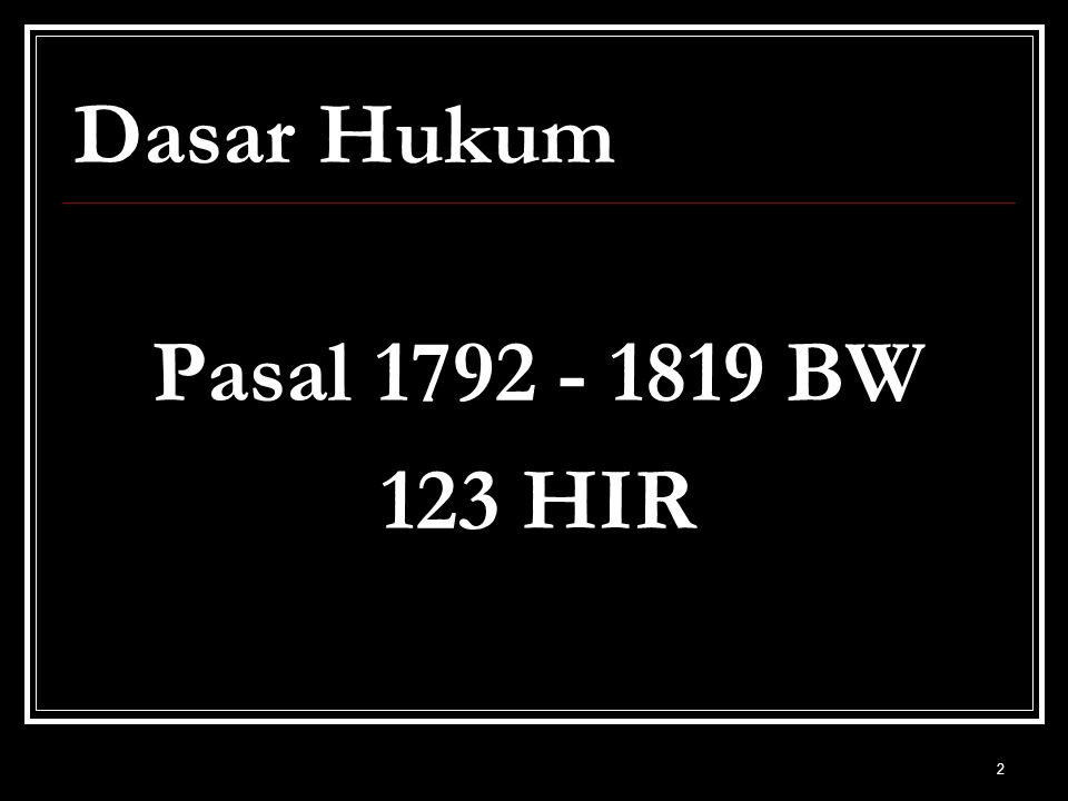 2 Dasar Hukum Pasal 1792 - 1819 BW 123 HIR