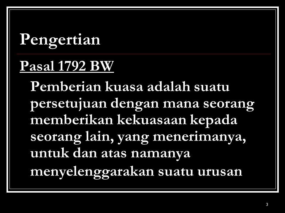 3 Pengertian Pasal 1792 BW Pemberian kuasa adalah suatu persetujuan dengan mana seorang memberikan kekuasaan kepada seorang lain, yang menerimanya, un