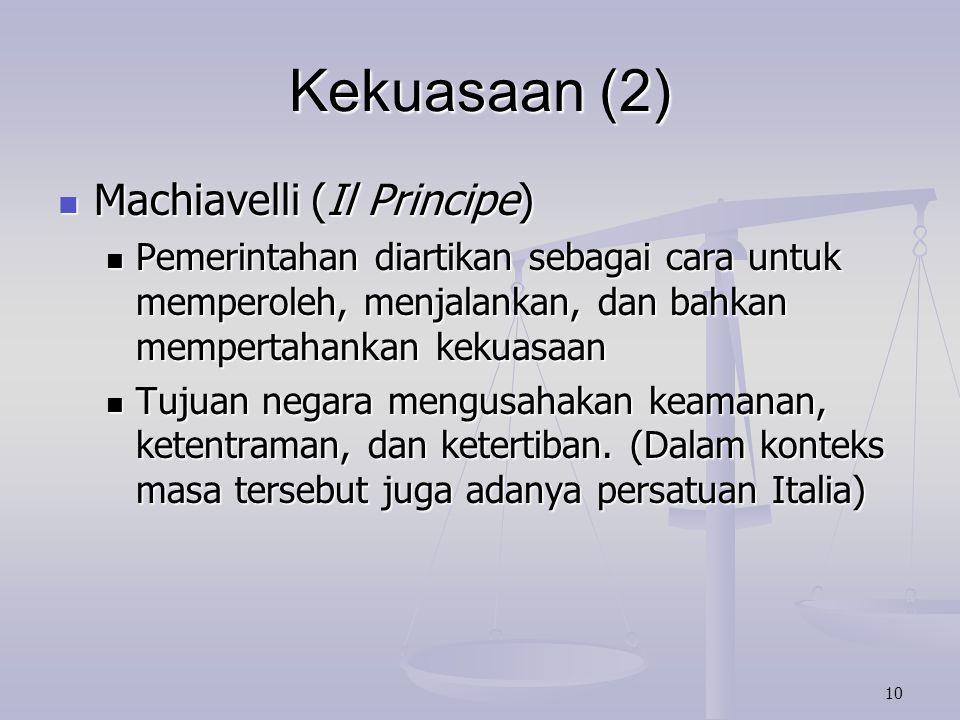 10 Kekuasaan (2) Machiavelli (Il Principe) Machiavelli (Il Principe) Pemerintahan diartikan sebagai cara untuk memperoleh, menjalankan, dan bahkan mem