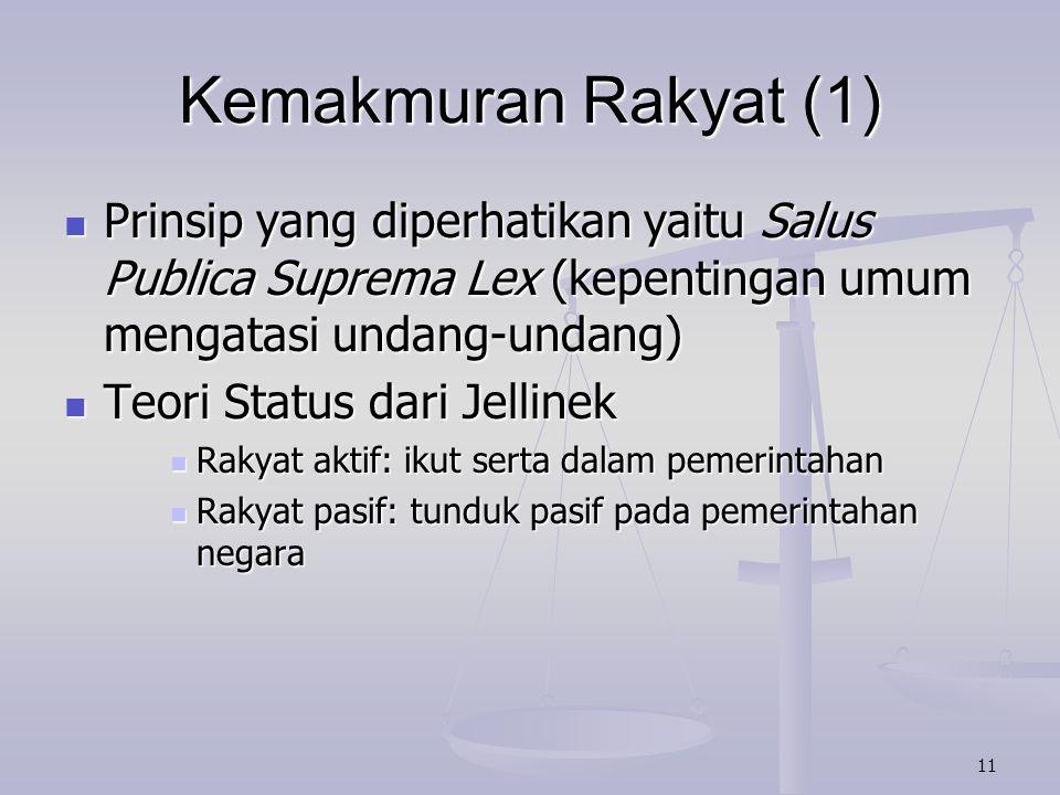 11 Kemakmuran Rakyat (1) Prinsip yang diperhatikan yaitu Salus Publica Suprema Lex (kepentingan umum mengatasi undang-undang) Prinsip yang diperhatika