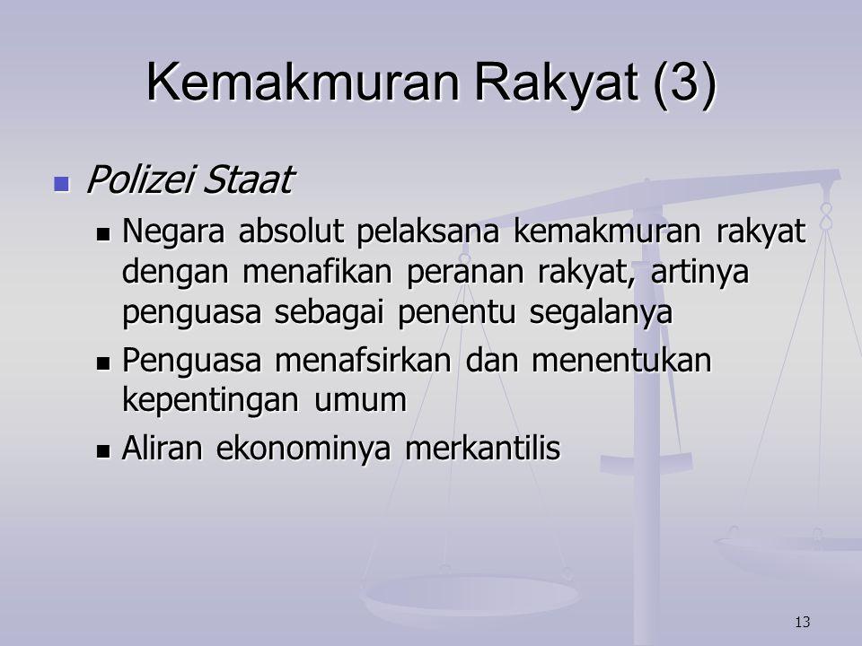 13 Kemakmuran Rakyat (3) Polizei Staat Polizei Staat Negara absolut pelaksana kemakmuran rakyat dengan menafikan peranan rakyat, artinya penguasa seba