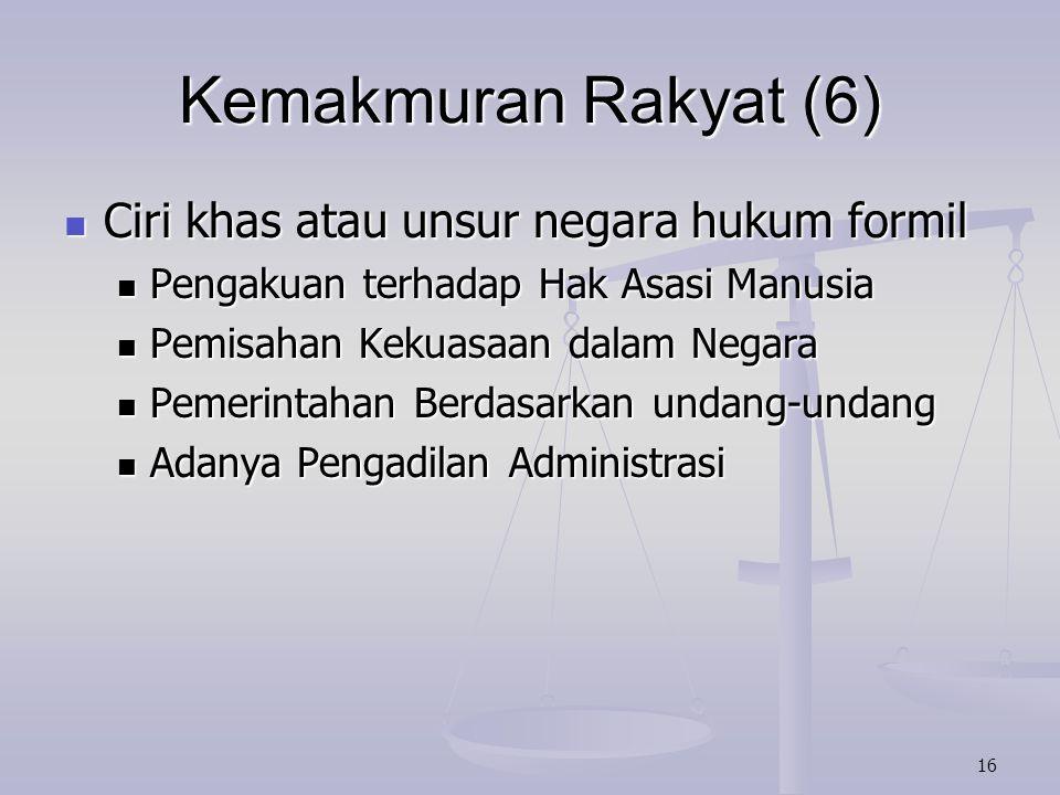 16 Kemakmuran Rakyat (6) Ciri khas atau unsur negara hukum formil Ciri khas atau unsur negara hukum formil Pengakuan terhadap Hak Asasi Manusia Pengak