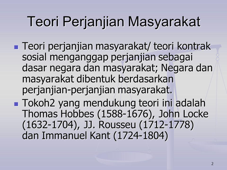 2 Teori Perjanjian Masyarakat Teori perjanjian masyarakat/ teori kontrak sosial menganggap perjanjian sebagai dasar negara dan masyarakat; Negara dan