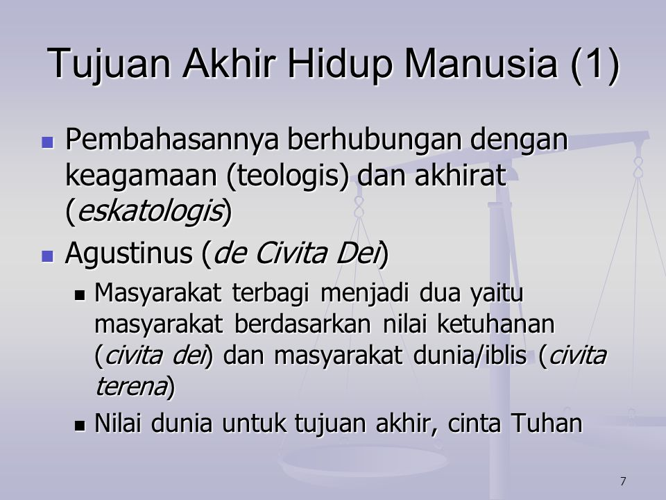 7 Tujuan Akhir Hidup Manusia (1) Pembahasannya berhubungan dengan keagamaan (teologis) dan akhirat (eskatologis) Pembahasannya berhubungan dengan keag
