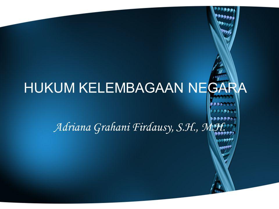 HUKUM KELEMBAGAAN NEGARA Adriana Grahani Firdausy, S.H., M.H.