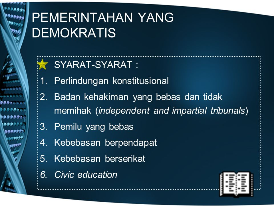 PEMERINTAHAN YANG DEMOKRATIS SYARAT-SYARAT : 1.Perlindungan konstitusional 2.Badan kehakiman yang bebas dan tidak memihak (independent and impartial t