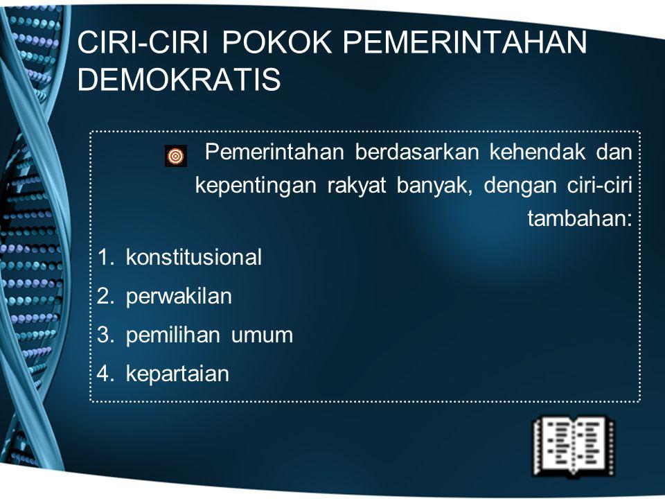 CIRI-CIRI POKOK PEMERINTAHAN DEMOKRATIS Pemerintahan berdasarkan kehendak dan kepentingan rakyat banyak, dengan ciri-ciri tambahan: 1.konstitusional 2
