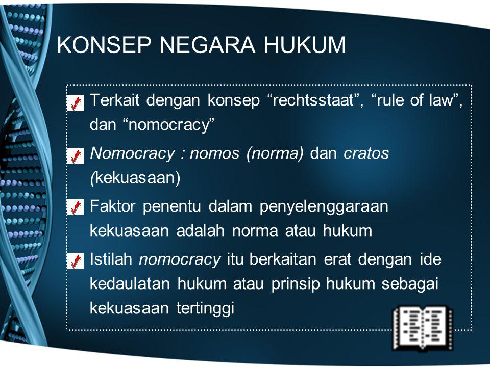 """KONSEP NEGARA HUKUM Terkait dengan konsep """"rechtsstaat"""", """"rule of law"""", dan """"nomocracy"""" Nomocracy : nomos (norma) dan cratos (kekuasaan) Faktor penent"""