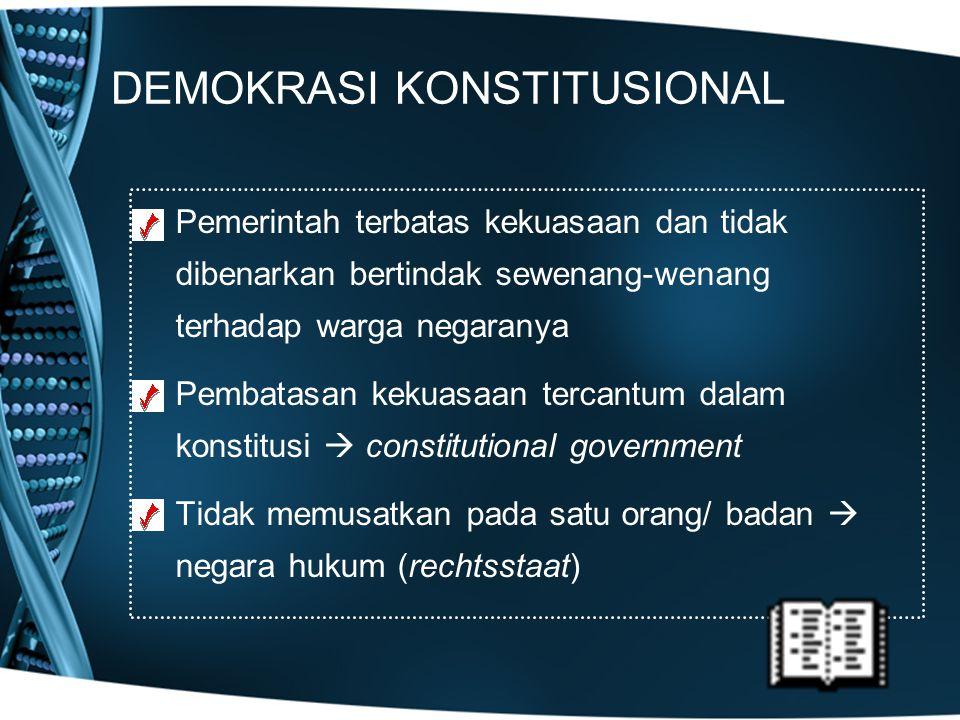 DEMOKRASI KONSTITUSIONAL Pemerintah terbatas kekuasaan dan tidak dibenarkan bertindak sewenang-wenang terhadap warga negaranya Pembatasan kekuasaan te