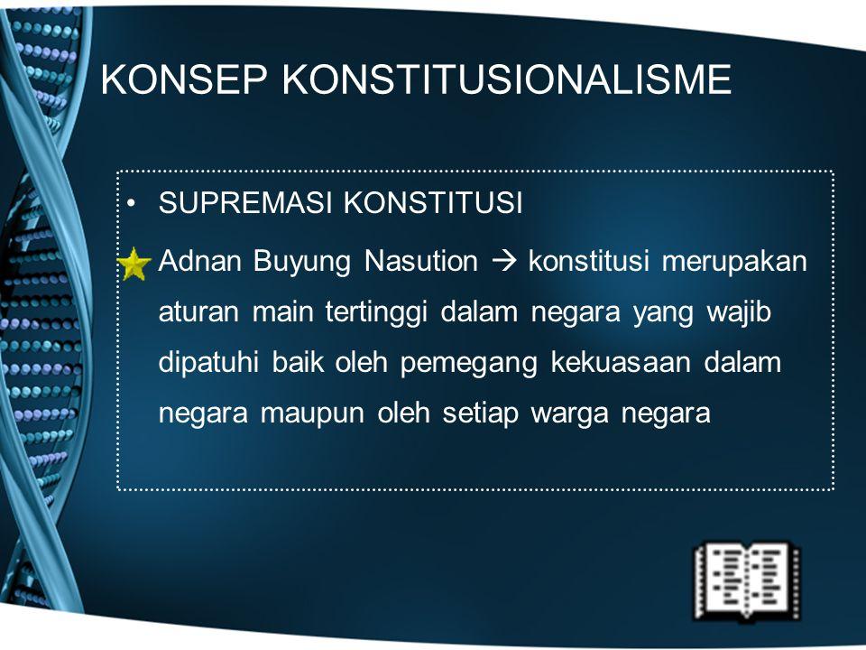 KONSEP KONSTITUSIONALISME SUPREMASI KONSTITUSI Adnan Buyung Nasution  konstitusi merupakan aturan main tertinggi dalam negara yang wajib dipatuhi bai