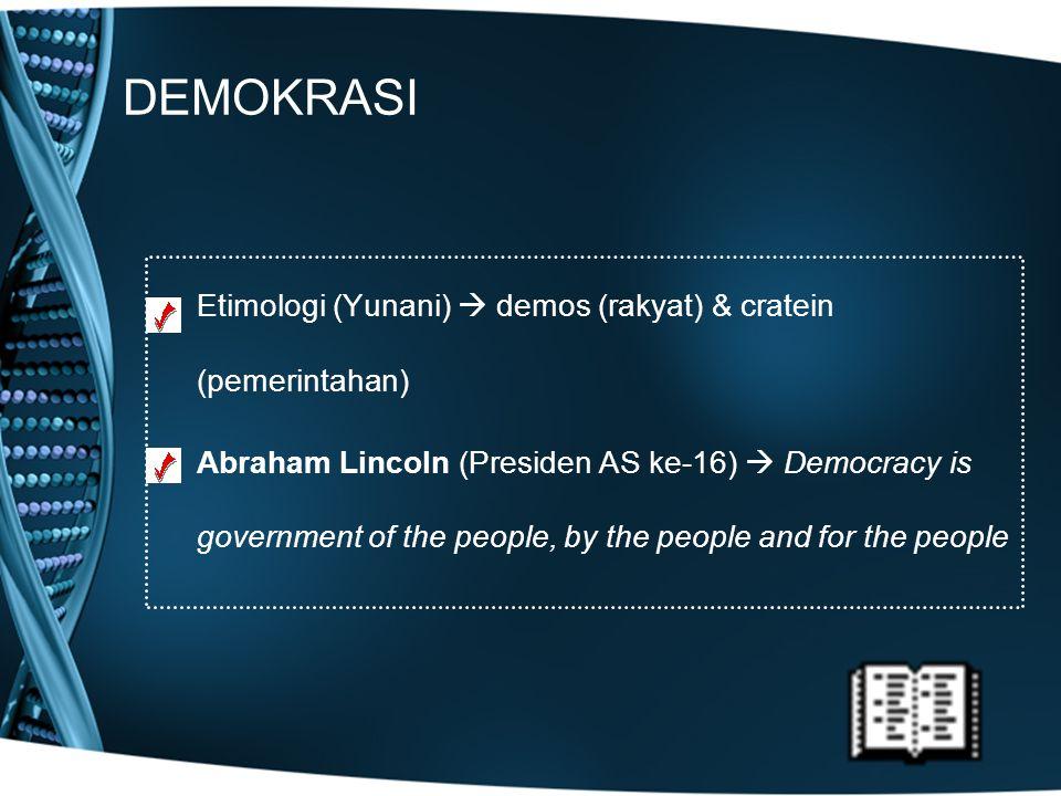 DEMOKRASI Etimologi (Yunani)  demos (rakyat) & cratein (pemerintahan) Abraham Lincoln (Presiden AS ke-16)  Democracy is government of the people, by