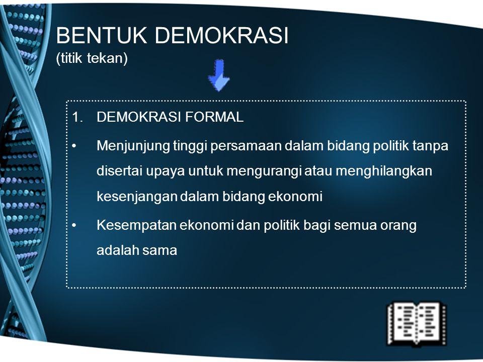 BENTUK DEMOKRASI (titik tekan) 2.DEMOKRASI MATERIAL Menekankan pada upaya menghilangkan perbedaan dalam bidang ekonomi, sedangkan persamaan dalam bidang politik kurang diperhatikan atau bahkan dihilangkan