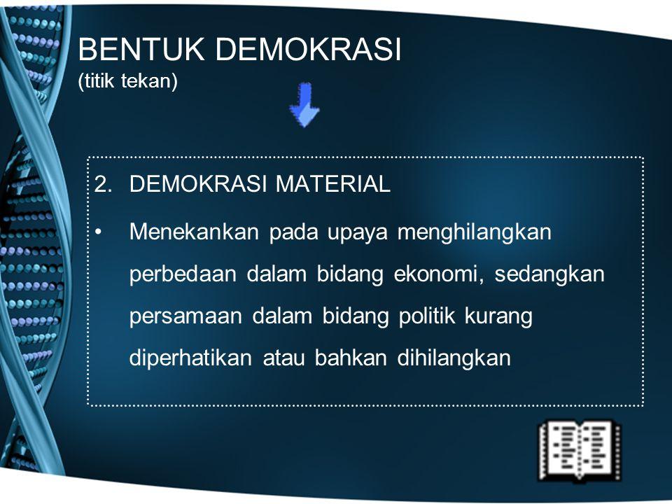BENTUK DEMOKRASI (titik tekan) 2.DEMOKRASI MATERIAL Menekankan pada upaya menghilangkan perbedaan dalam bidang ekonomi, sedangkan persamaan dalam bida