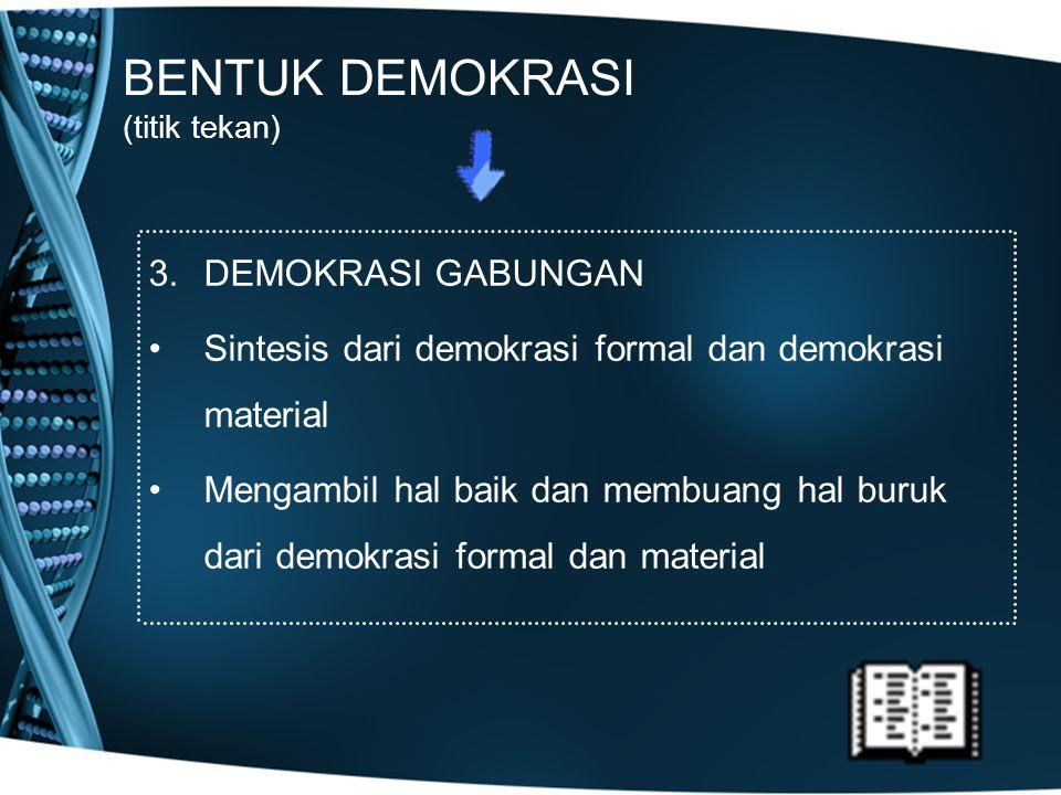 BENTUK DEMOKRASI (titik tekan) 3.DEMOKRASI GABUNGAN Sintesis dari demokrasi formal dan demokrasi material Mengambil hal baik dan membuang hal buruk da