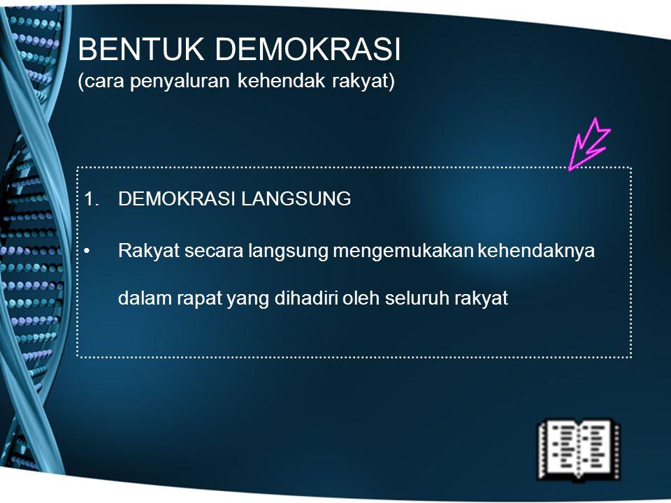 BENTUK DEMOKRASI (cara penyaluran kehendak rakyat) 1.DEMOKRASI LANGSUNG Rakyat secara langsung mengemukakan kehendaknya dalam rapat yang dihadiri oleh