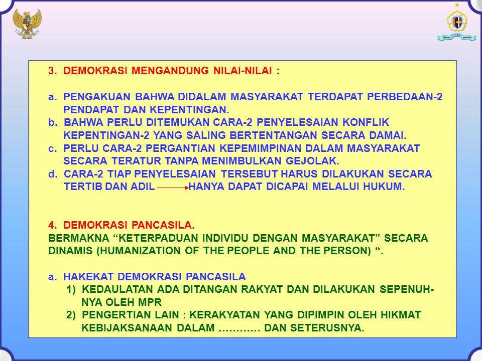 3. DEMOKRASI MENGANDUNG NILAI-NILAI : a. PENGAKUAN BAHWA DIDALAM MASYARAKAT TERDAPAT PERBEDAAN-2 PENDAPAT DAN KEPENTINGAN. b. BAHWA PERLU DITEMUKAN CA