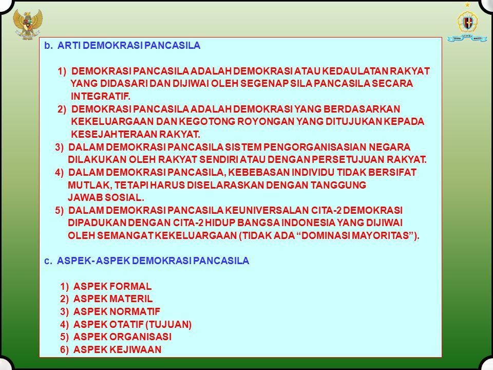 b. ARTI DEMOKRASI PANCASILA 1) DEMOKRASI PANCASILA ADALAH DEMOKRASI ATAU KEDAULATAN RAKYAT YANG DIDASARI DAN DIJIWAI OLEH SEGENAP SILA PANCASILA SECAR