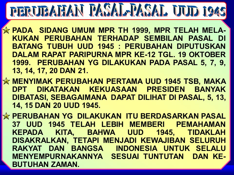 PADA SIDANG UMUM MPR TH 1999, MPR TELAH MELA- KUKAN PERUBAHAN TERHADAP SEMBILAN PASAL DI BATANG TUBUH UUD 1945 : PERUBAHAN DIPUTUSKAN DALAM RAPAT PARIPURNA MPR KE-12 TGL.