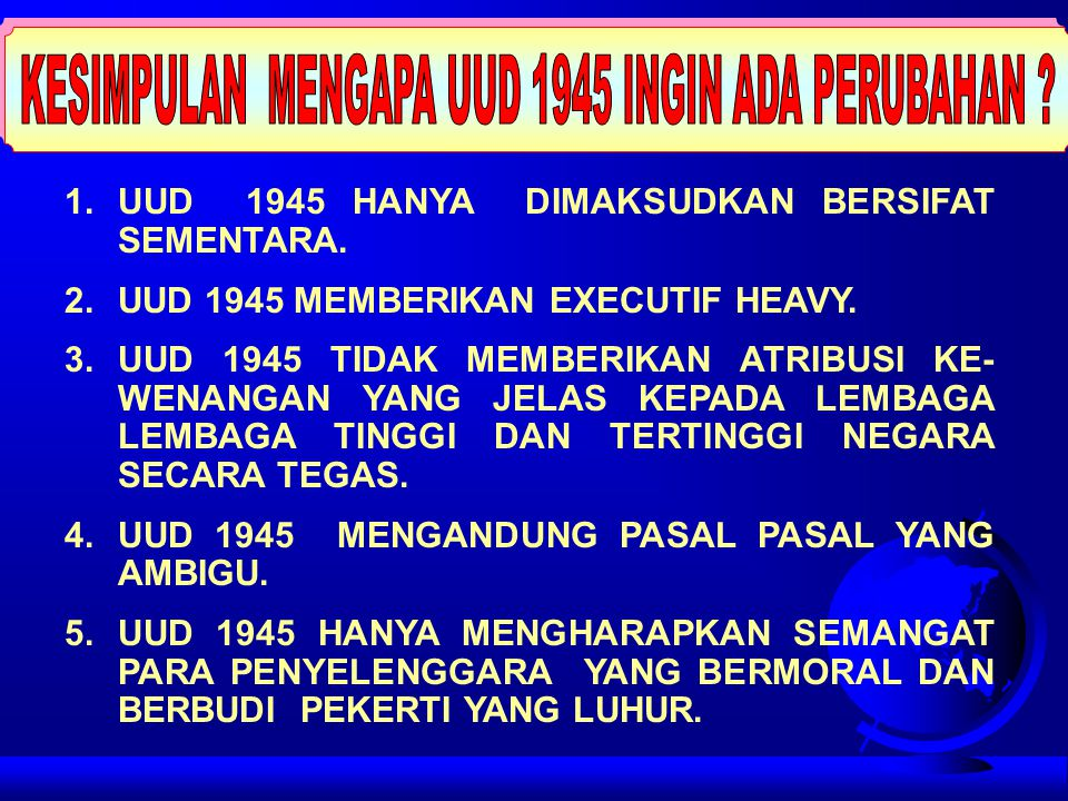1.UUD 1945 HANYA DIMAKSUDKAN BERSIFAT SEMENTARA. 2.UUD 1945 MEMBERIKAN EXECUTIF HEAVY. 3.UUD 1945 TIDAK MEMBERIKAN ATRIBUSI KE- WENANGAN YANG JELAS KE
