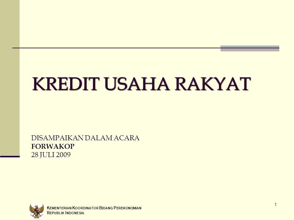 1 KREDIT USAHA RAKYAT DISAMPAIKAN DALAM ACARA FORWAKOP 28 JULI 2009 K EMENTERIAN K OORDINATOR B IDANG P EREKONOMIAN R EPUBLIK I NDONESIA