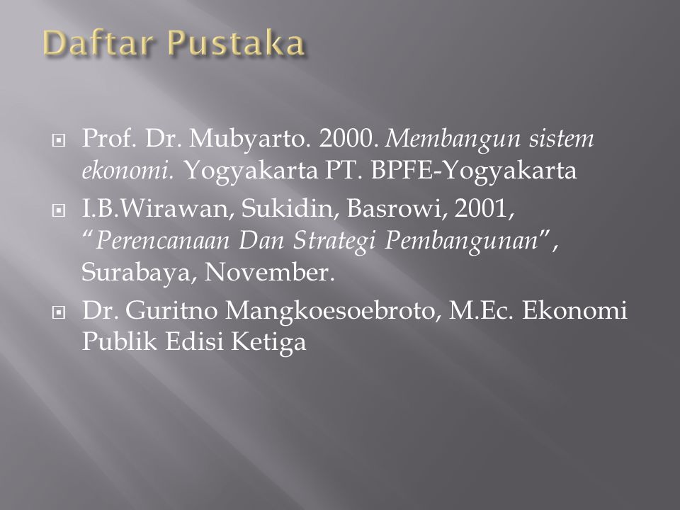 " Prof. Dr. Mubyarto. 2000. Membangun sistem ekonomi. Yogyakarta PT. BPFE-Yogyakarta  I.B.Wirawan, Sukidin, Basrowi, 2001, "" Perencanaan Dan Strategi"
