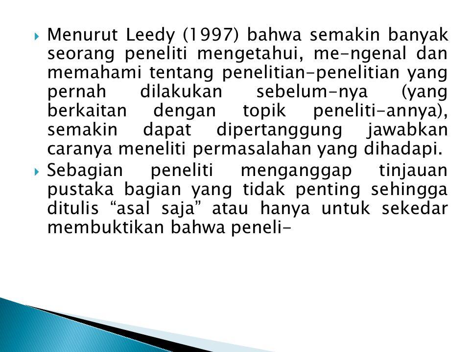  Menurut Leedy (1997) bahwa semakin banyak seorang peneliti mengetahui, me-ngenal dan memahami tentang penelitian-penelitian yang pernah dilakukan se