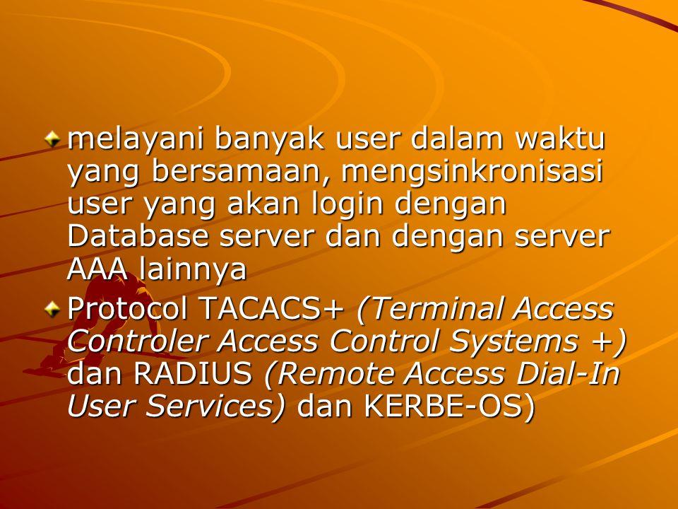 melayani banyak user dalam waktu yang bersamaan, mengsinkronisasi user yang akan login dengan Database server dan dengan server AAA lainnya Protocol T