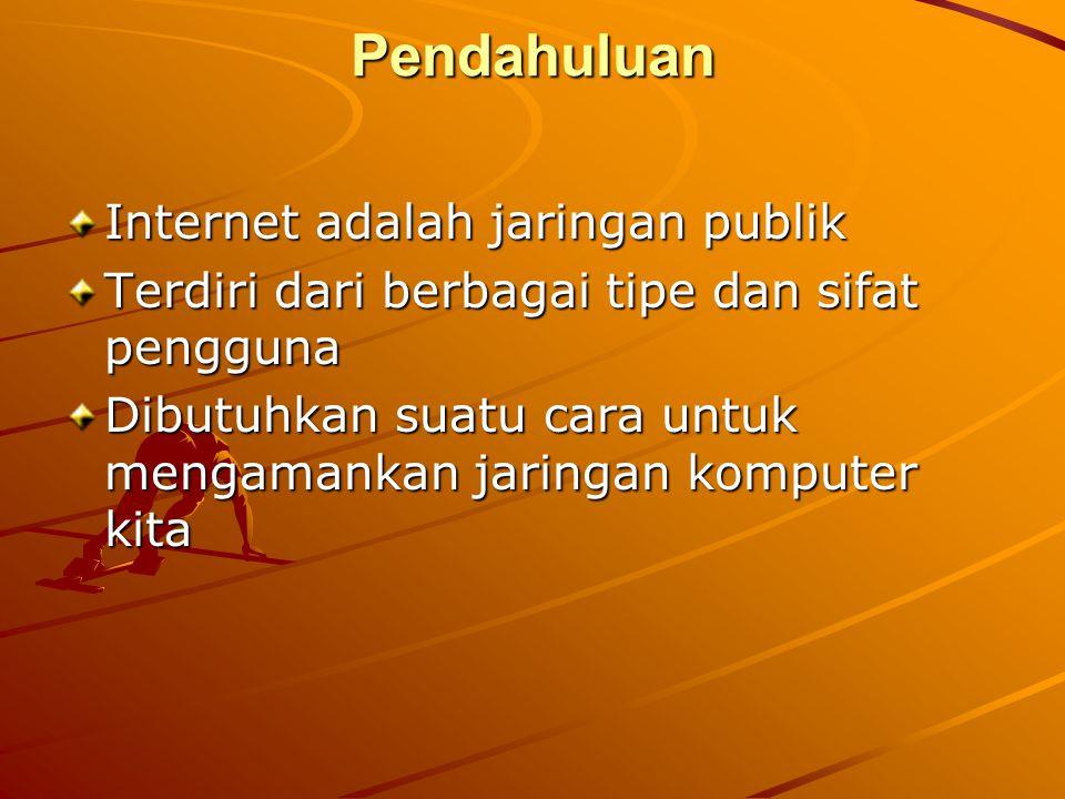 Pendahuluan Internet adalah jaringan publik Terdiri dari berbagai tipe dan sifat pengguna Dibutuhkan suatu cara untuk mengamankan jaringan komputer ki