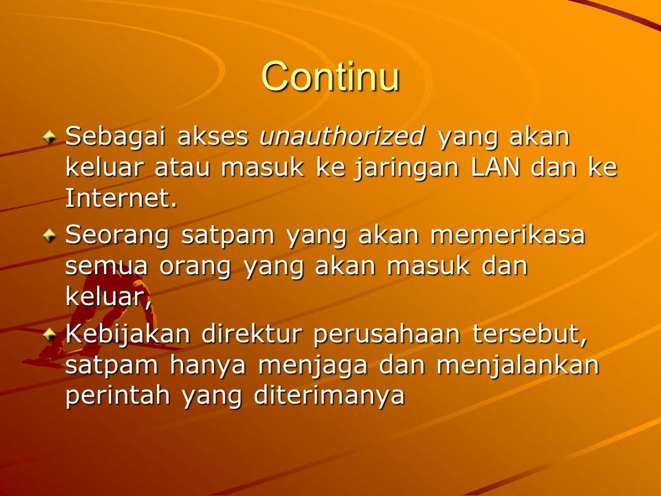 Continu Sebagai akses unauthorized yang akan keluar atau masuk ke jaringan LAN dan ke Internet. Seorang satpam yang akan memerikasa semua orang yang a