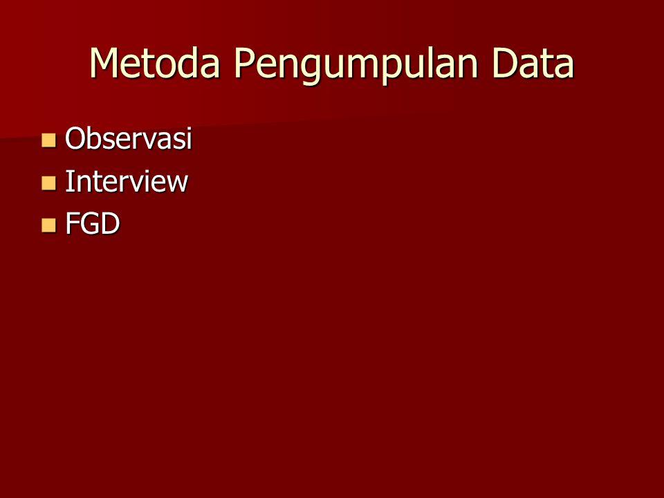 Metoda Pengumpulan Data Observasi Observasi Interview Interview FGD FGD