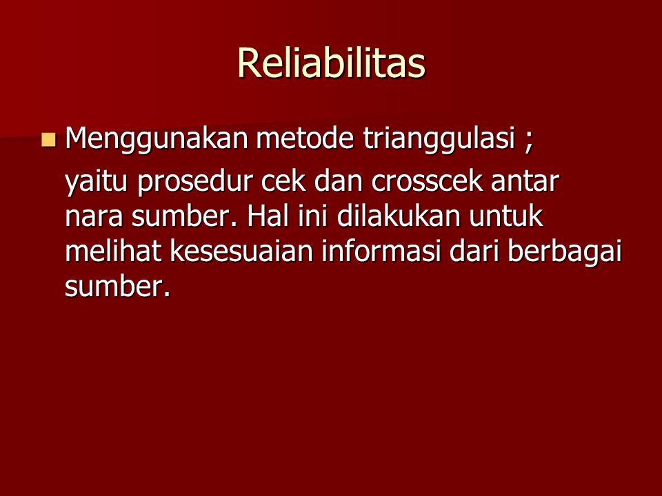 Reliabilitas Menggunakan metode trianggulasi ; Menggunakan metode trianggulasi ; yaitu prosedur cek dan crosscek antar nara sumber. Hal ini dilakukan