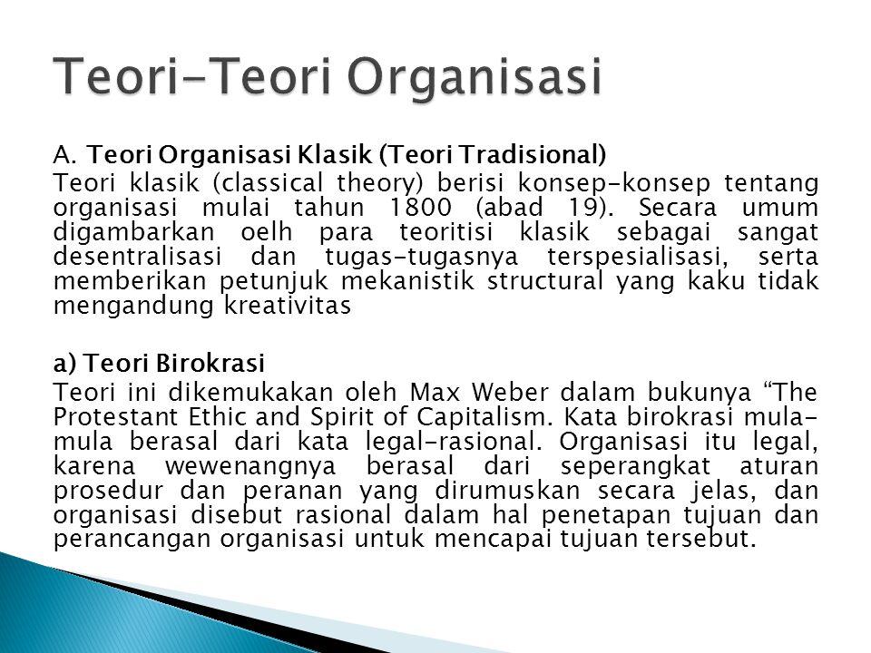 A. Teori Organisasi Klasik (Teori Tradisional) Teori klasik (classical theory) berisi konsep-konsep tentang organisasi mulai tahun 1800 (abad 19). Se