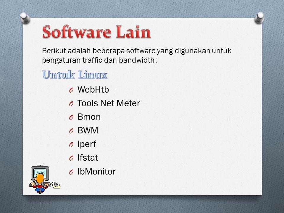 O WebHtb O Tools Net Meter O Bmon O BWM O Iperf O Ifstat O IbMonitor Berikut adalah beberapa software yang digunakan untuk pengaturan traffic dan bandwidth :