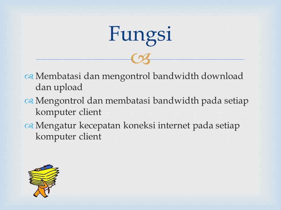   Membatasi dan mengontrol bandwidth download dan upload  Mengontrol dan membatasi bandwidth pada setiap komputer client  Mengatur kecepatan koneksi internet pada setiap komputer client Fungsi