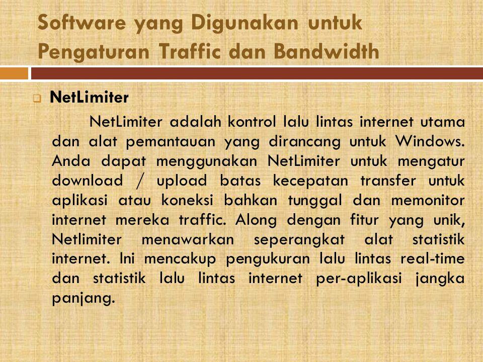 Software yang Digunakan untuk Pengaturan Traffic dan Bandwidth  NetLimiter NetLimiter adalah kontrol lalu lintas internet utama dan alat pemantauan yang dirancang untuk Windows.